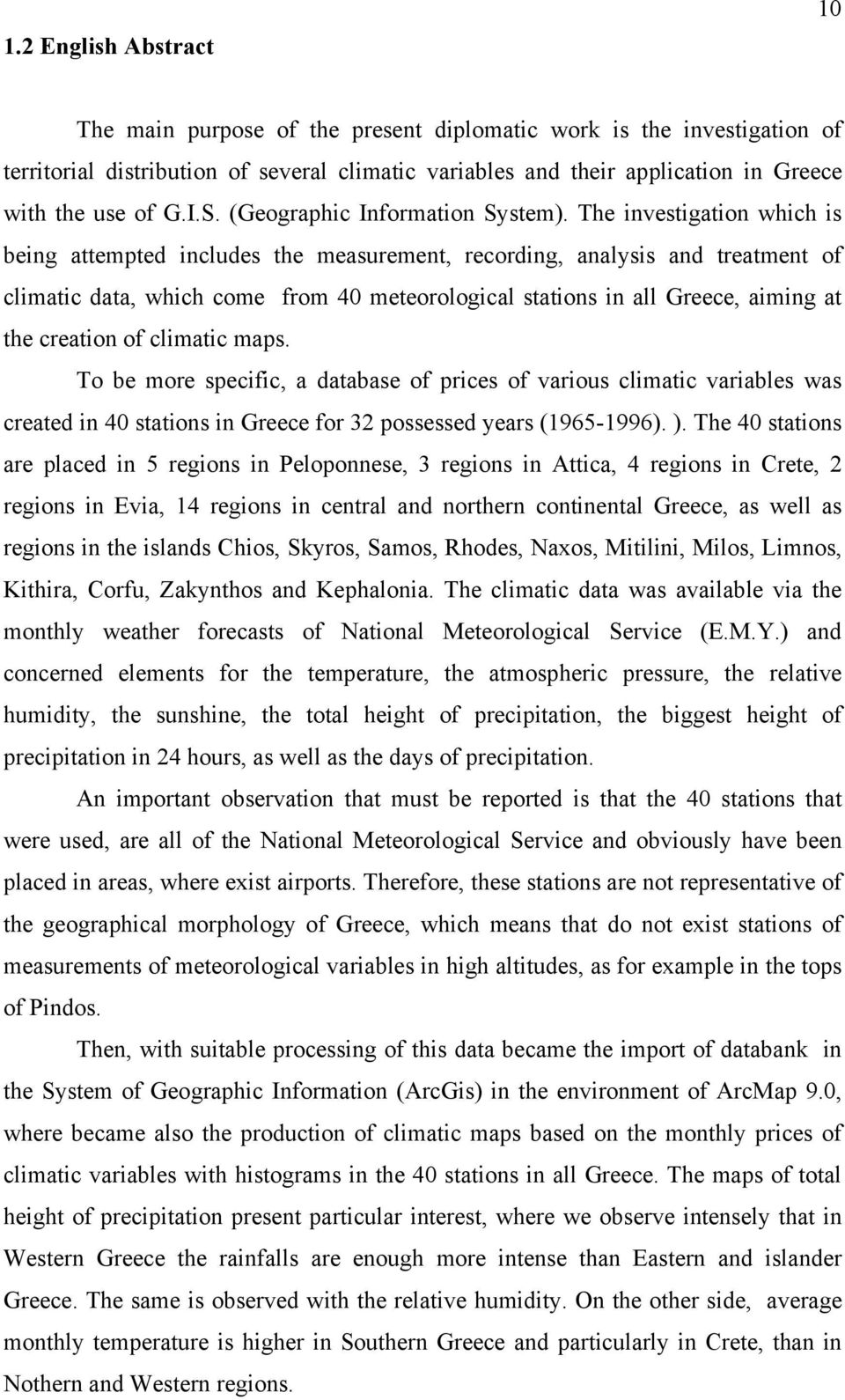 The investigation which is being attempted includes the measurement, recording, analysis and treatment of climatic data, which come from 40 meteorological stations in all Greece, aiming at the