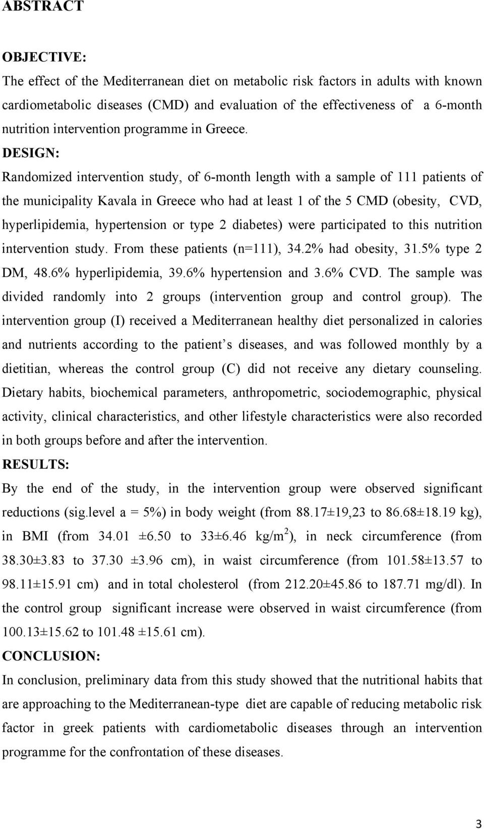 DESIGN: Randomized intervention study, of 6-month length with a sample of 111 patients of the municipality Kavala in Greece who had at least 1 of the 5 CMD (obesity, CVD, hyperlipidemia, hypertension