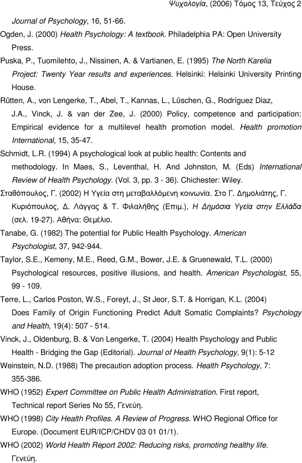 A., Vinck, J. & van der Zee, J. (2000) Policy, competence and participation: Empirical evidence for a multilevel health promotion model. Health promotion International, 15, 35-47. Schmidt, L.R.