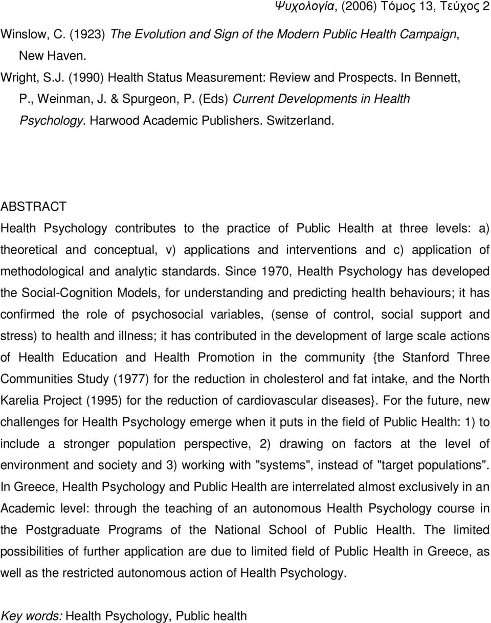 ABSTRACT Health Psychology contributes to the practice of Public Health at three levels: a) theoretical and conceptual, v) applications and interventions and c) application of methodological and