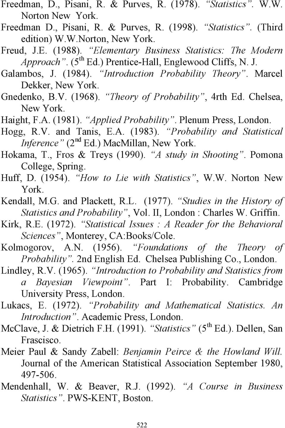 Theory of Probability, 4rth Ed. Chelsea, Haight, F.A. (1981). Applied Probability. Plenum Press, London. Hogg, R.V. and Tanis, E.A. (1983). Probability and Statistical Inference (2 nd Ed.