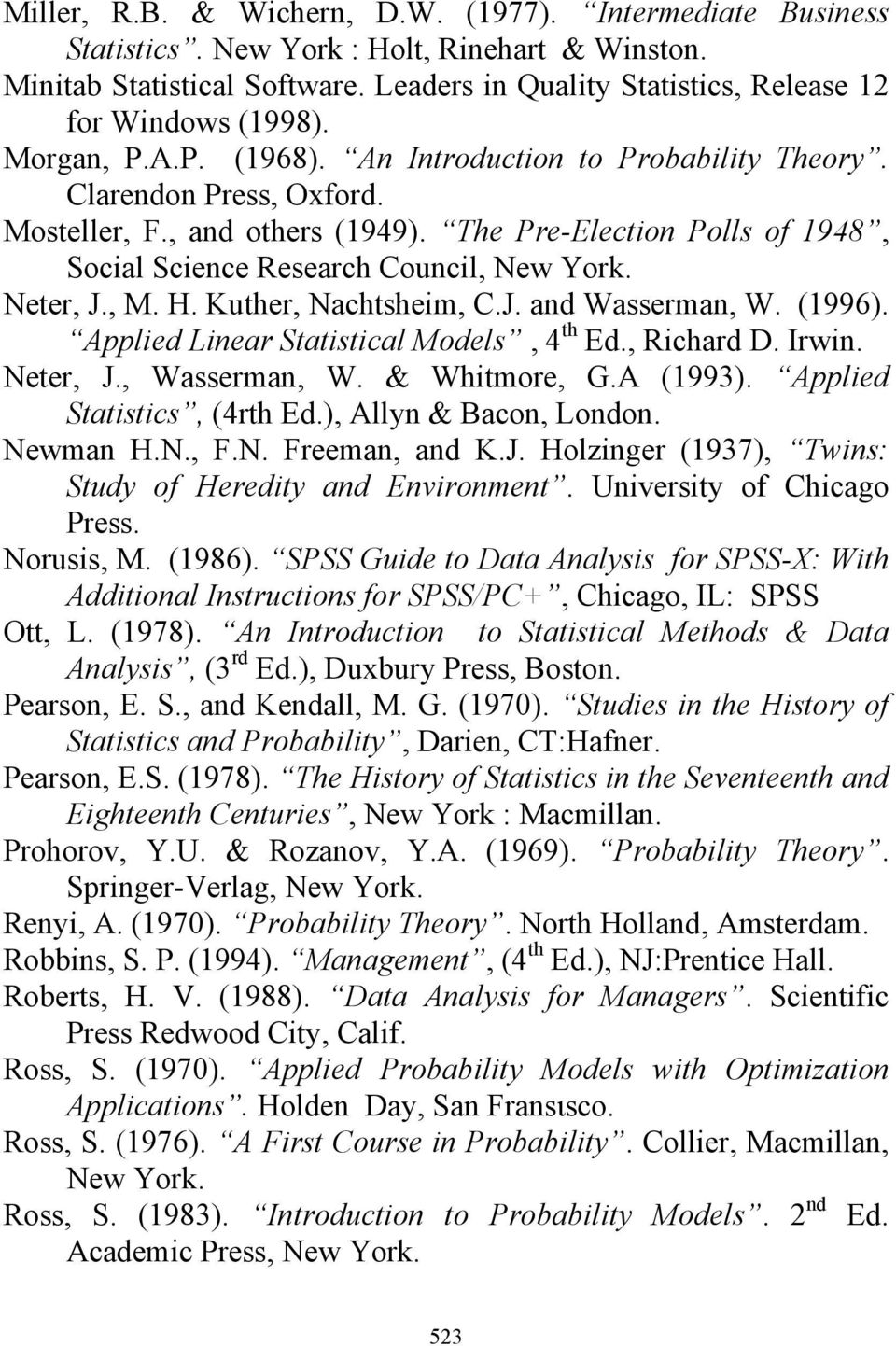 H. Kuther, Nachtsheim, C.J. and Wasserman, W. (1996). Applied Linear Statistical Models, 4 th Ed., Richard D. Irwin. Neter, J., Wasserman, W. & Whitmore, G.A (1993). Applied Statistics, (4rth Ed.