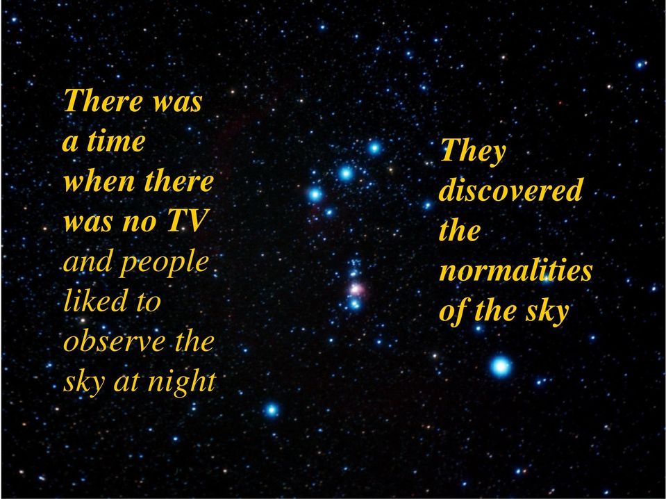 observe the sky at night They