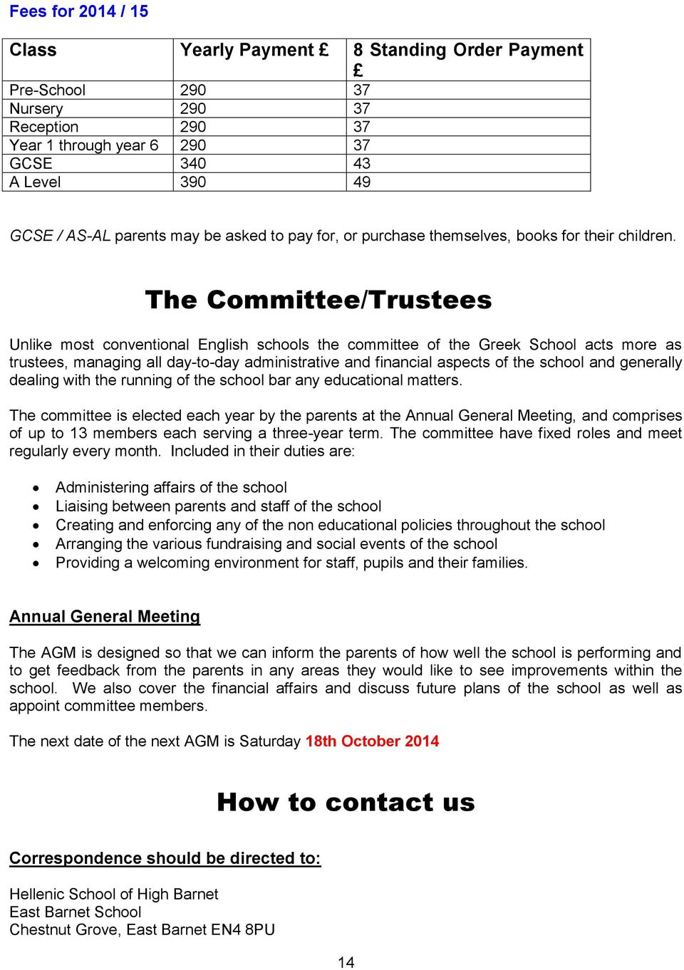The Committee/Trustees Unlike most conventional English schools the committee of the Greek School acts more as trustees, managing all day-to-day administrative and financial aspects of the school and