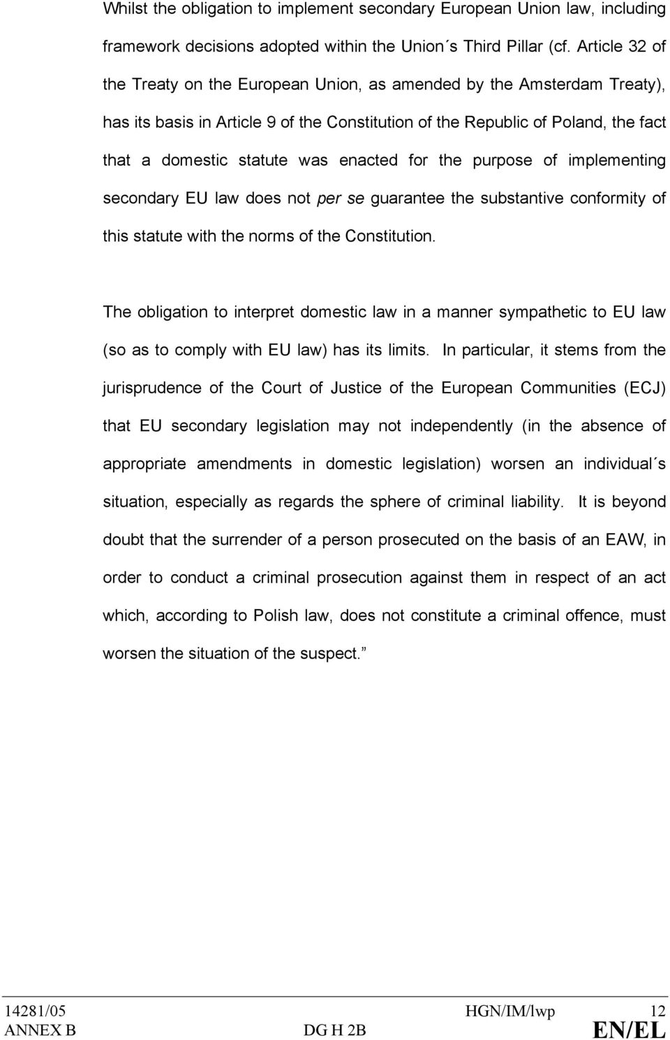 enacted for the purpose of implementing secondary EU law does not per se guarantee the substantive conformity of this statute with the norms of the Constitution.