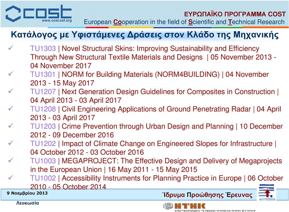 2013-04 November 2017 TU1301 NORM for Building Materials (NORM4BUILDING) 04 November 2013-15 May 2017 TU1207 Next Generation Design Guidelines for Composites in Construction 04 April 2013-03 April