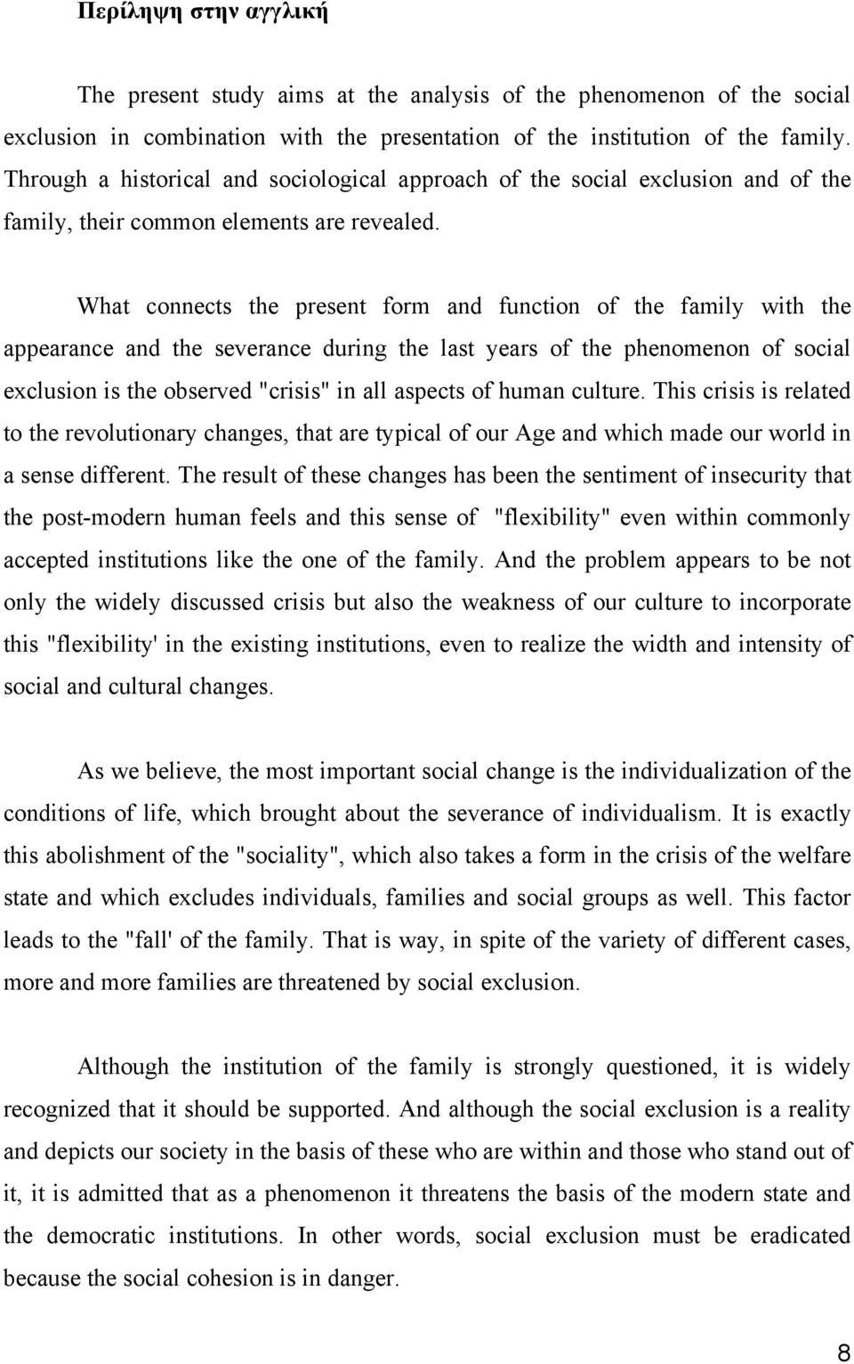 "What connects the present form and function of the family with the appearance and the severance during the last years of the phenomenon of social exclusion is the observed ""crisis"" in all aspects of"