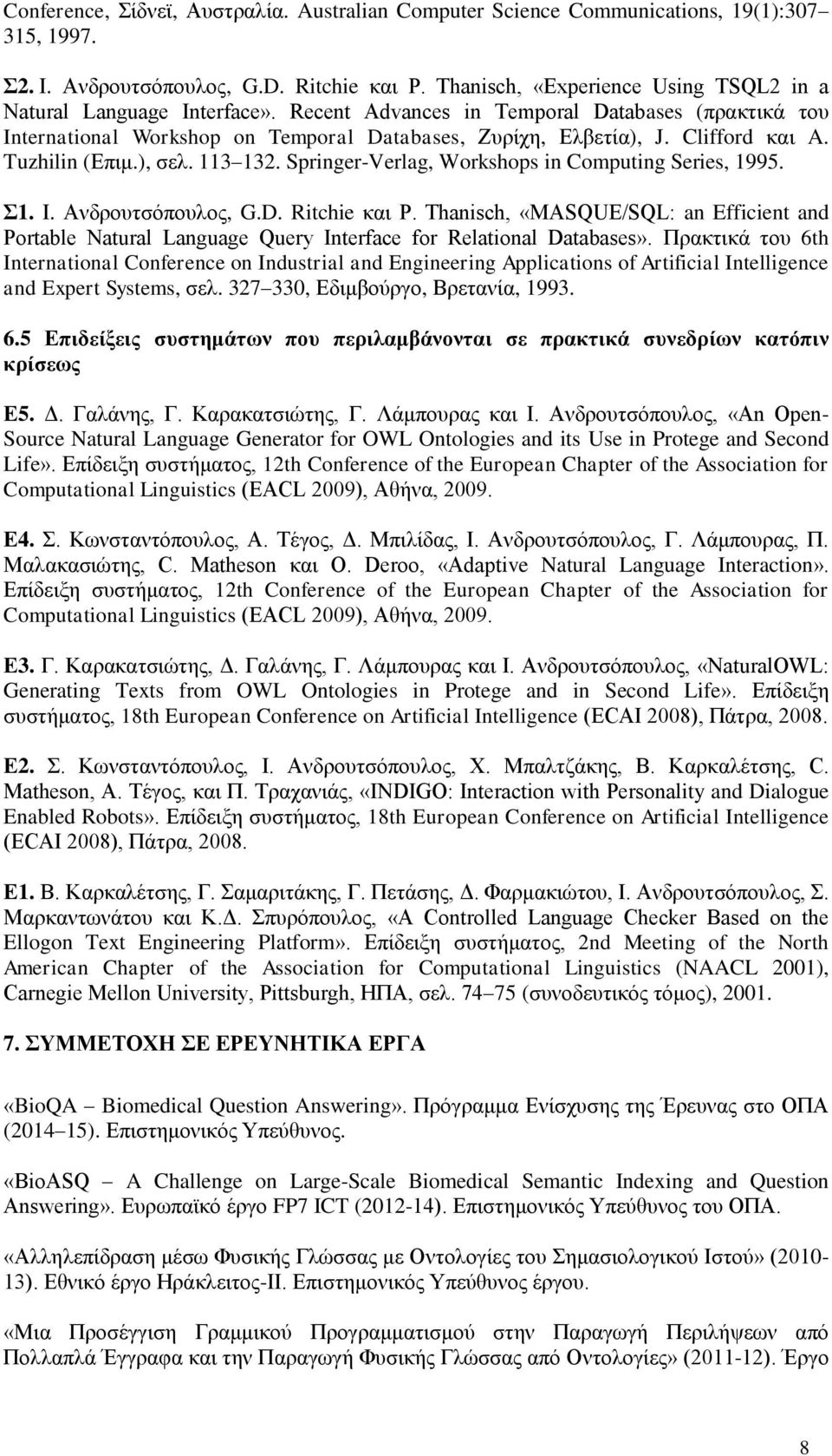 Clifford και A. Tuzhilin (Επιμ.), σελ. 113 132. Springer-Verlag, Workshops in Computing Series, 1995. Σ1. Ι. Ανδρουτσόπουλος, G.D. Ritchie και P.