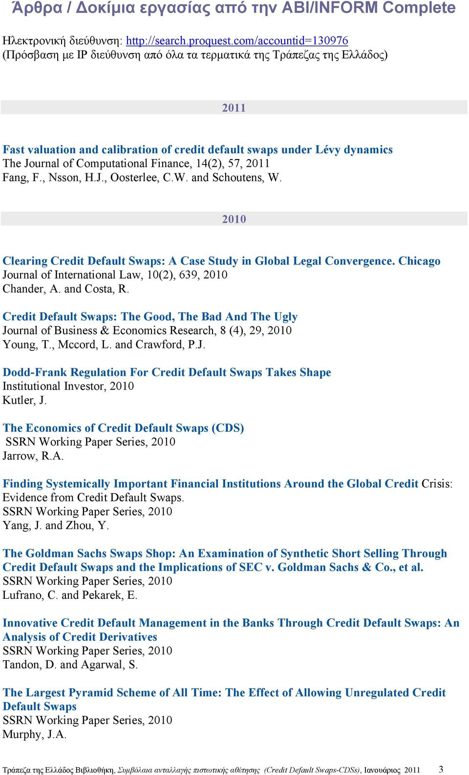 Computational Finance, 14(2), 57, 2011 Fang, F., Nsson, H.J., Oosterlee, C.W. and Schoutens, W. 2010 Clearing Credit Default Swaps: A Case Study in Global Legal Convergence.