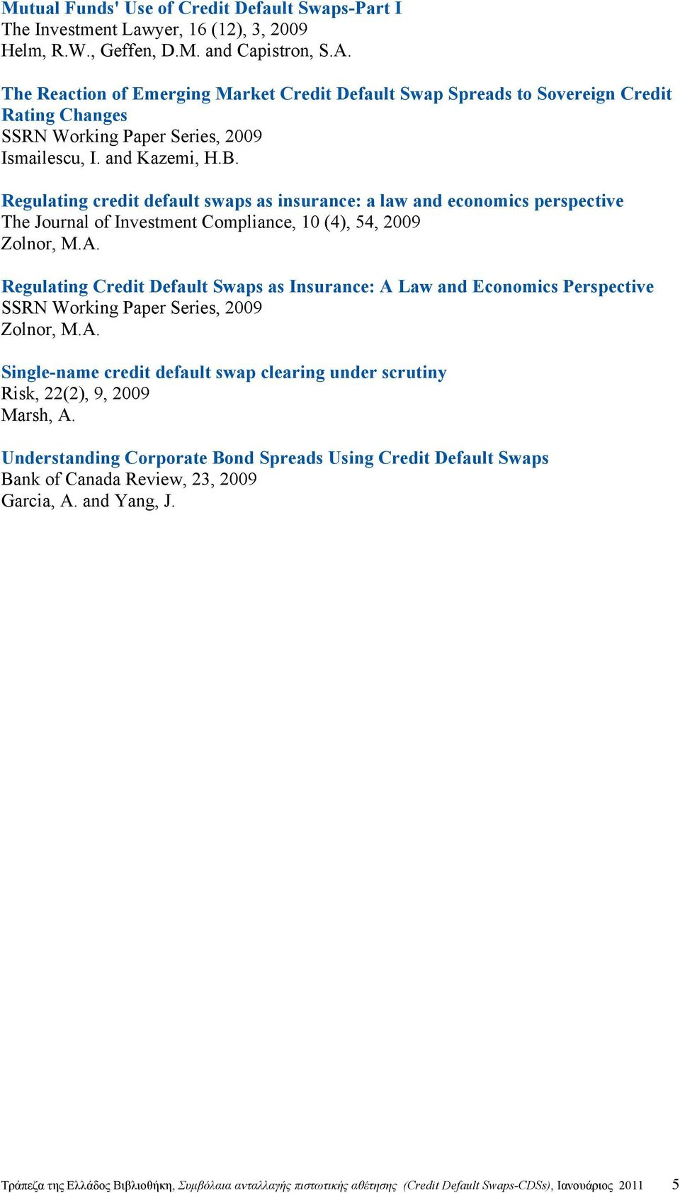 Regulating credit default swaps as insurance: a law and economics perspective The Journal of Investment Compliance, 10 (4), 54, 2009 Zolnor, M.A.