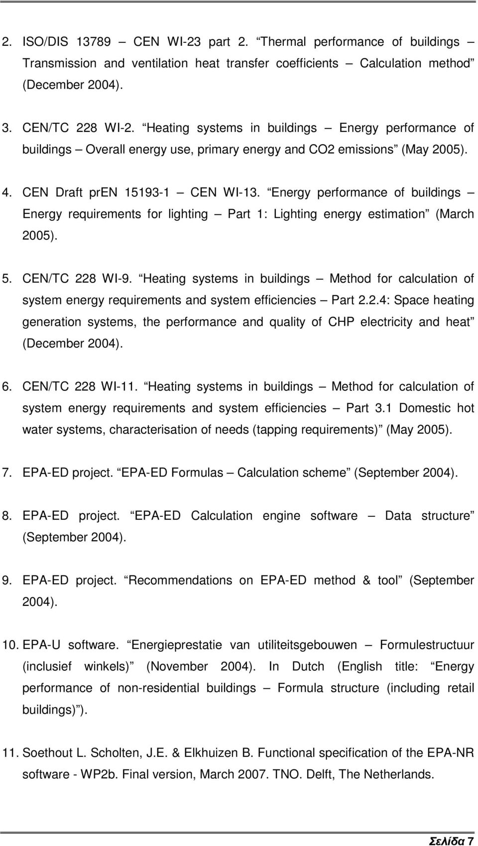 Energy performance of buildings Energy requirements for lighting Part 1: Lighting energy estimation (March 2005). 5. CEN/TC 228 WI-9.