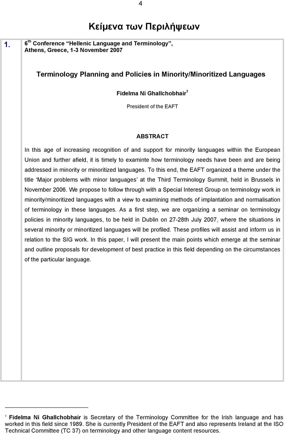 EAFT ABSTRACT In this age of increasing recognition of and support for minority languages within the European Union and further afield, it is timely to examinte how terminology needs have been and