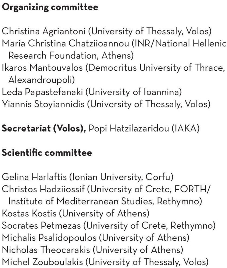 Scientific committee Gelina Harlaftis (Ionian University, Corfu) Christos Hadziiossif (University of Crete, FORTH/ Institute of Mediterranean Studies, Rethymno) Kostas Kostis (University of