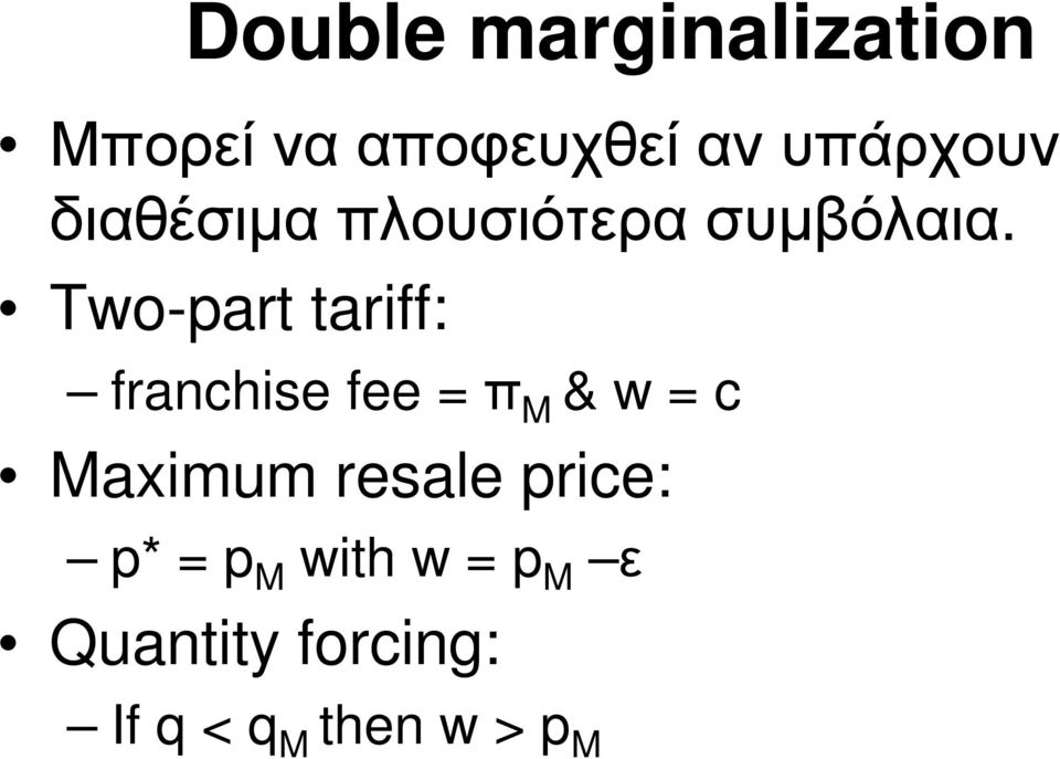 Two-part tariff: franchise fee = π M & w = c Maximum