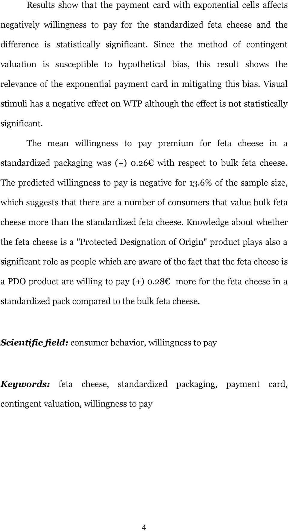 Visual stimuli has a negative effect on WTP although the effect is not statistically significant. The mean willingness to pay premium for feta cheese in a standardized packaging was (+) 0.