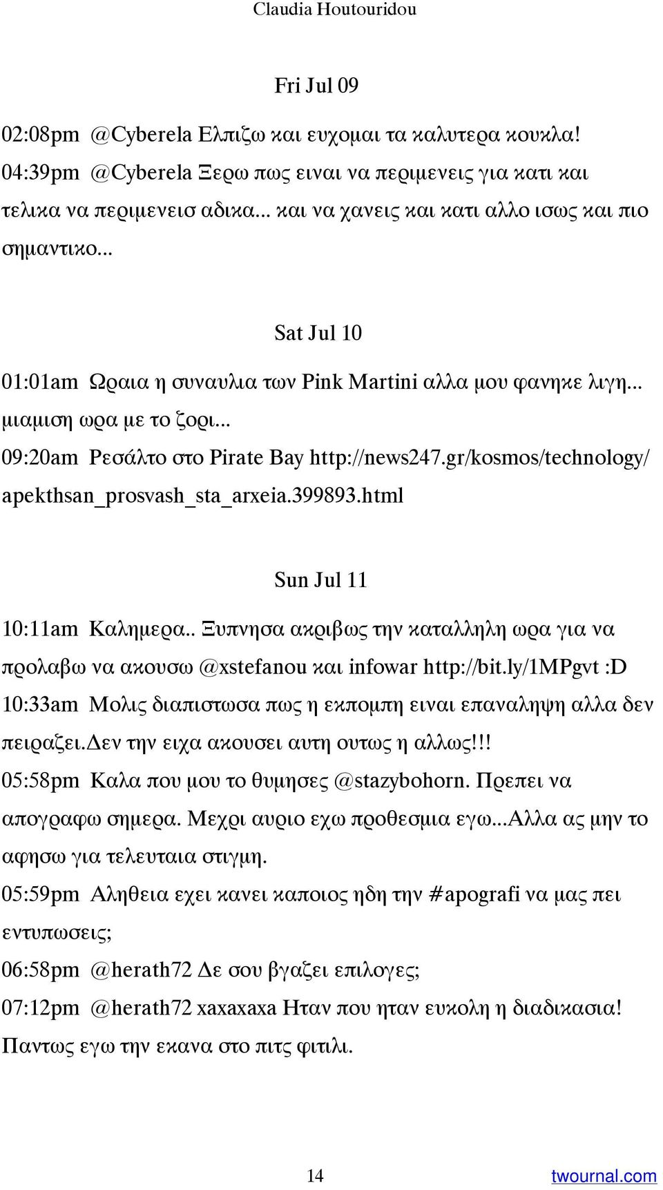 .. 09:20am Ρεσάλτο στο Pirate Bay http://news247.gr/kosmos/technology/ apekthsan_prosvash_sta_arxeia.399893.html Sun Jul 11 10:11am Καλημερα.