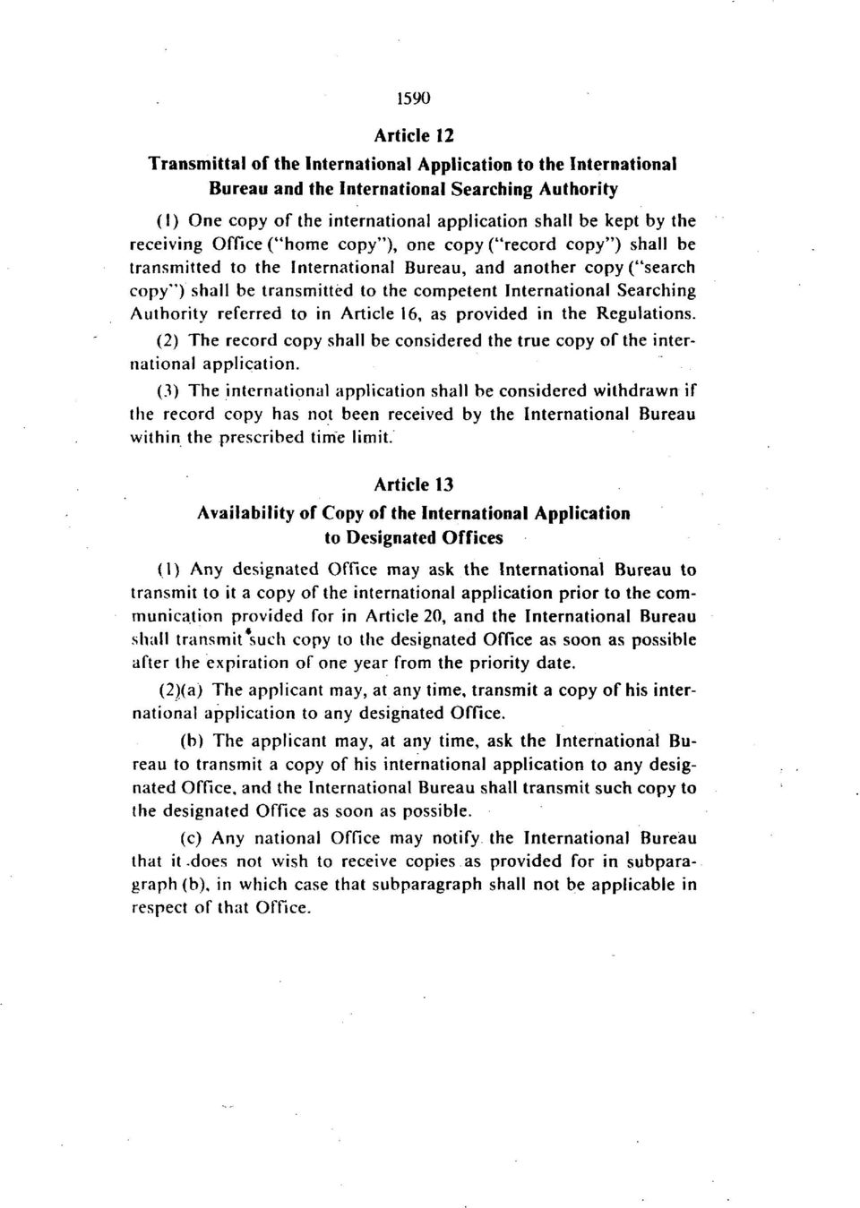 Searching Authority referred to in Article 16, as provided in the Regulations. (2) The record copy shall be considered the true copy of the international application.