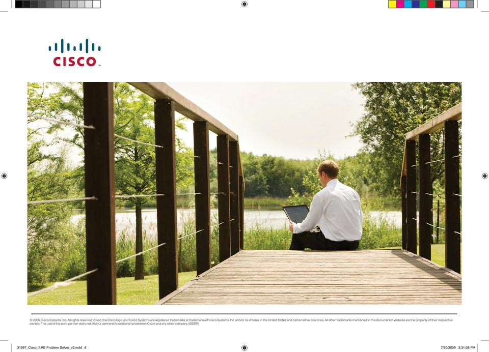 The use of the word partner does not imply a partnership relationship between Cisco and any other company. (0805R) 2009 Cisco Systems, Inc. All rights reserved.