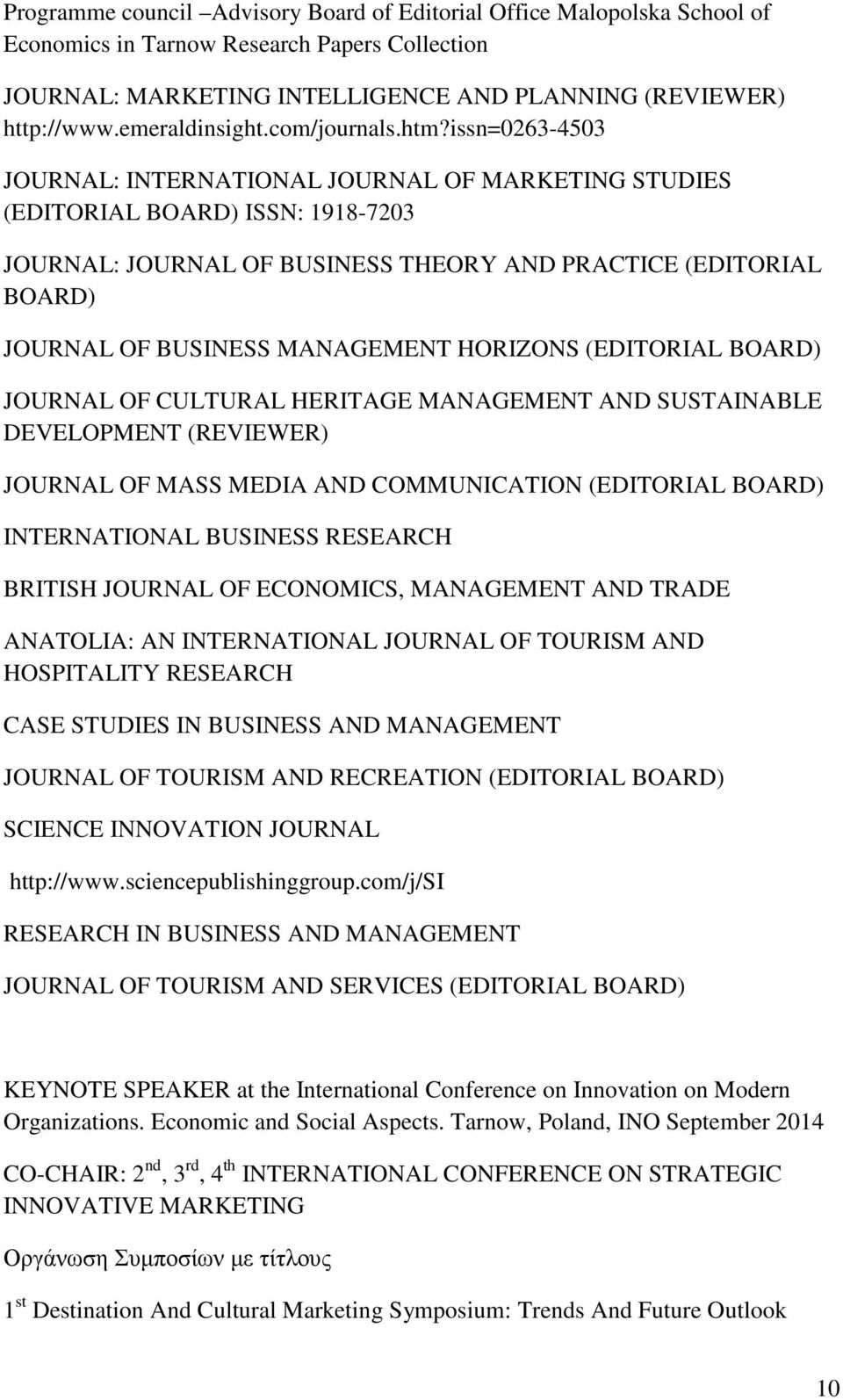 issn=0263-4503 JOURNAL: INTERNATIONAL JOURNAL OF MARKETING STUDIES (EDITORIAL BOARD) ISSN: 1918-7203 JOURNAL: JOURNAL OF BUSINESS THEORY AND PRACTICE (EDITORIAL BOARD) JOURNAL OF BUSINESS MANAGEMENT