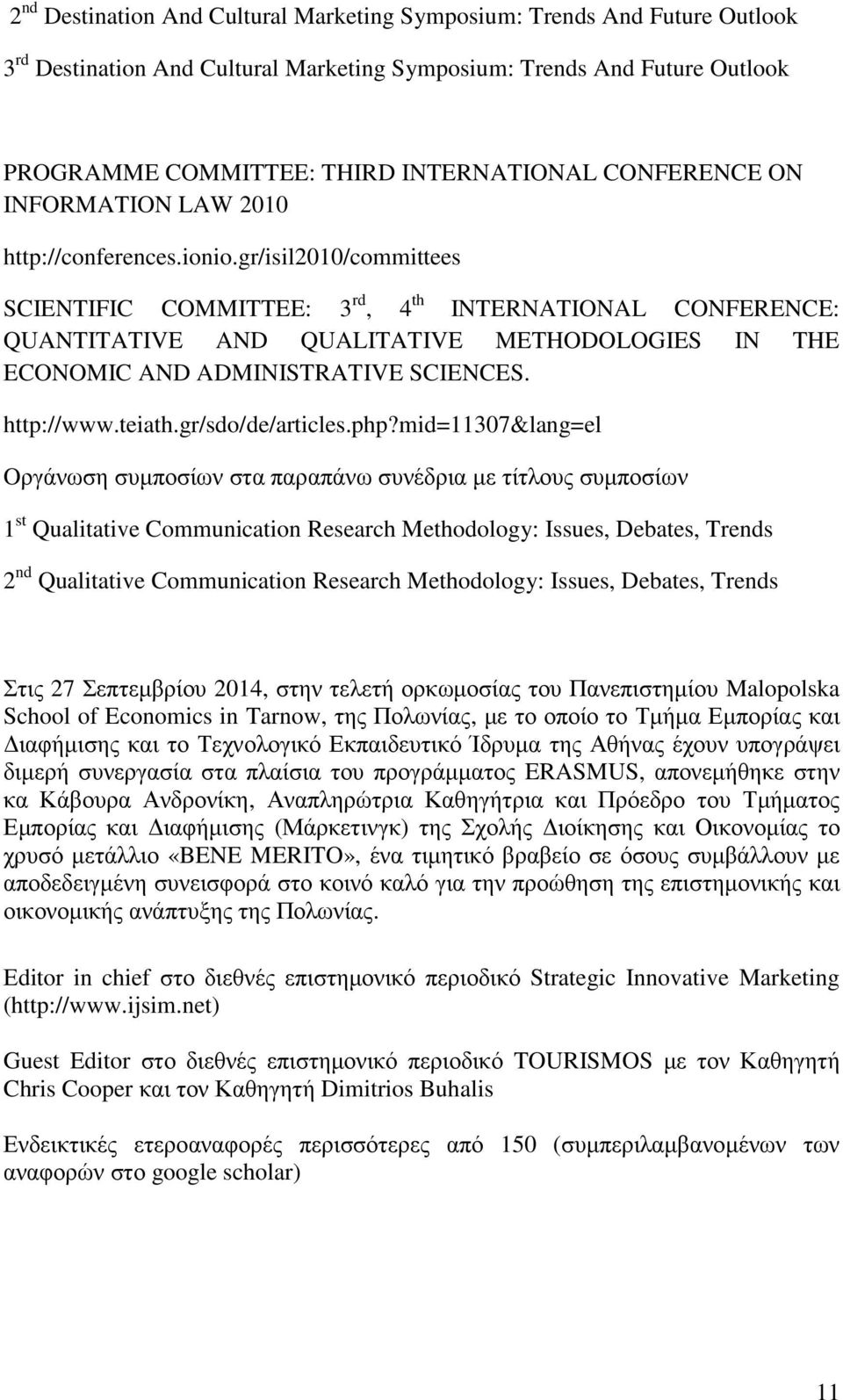 gr/isil2010/committees SCIENTIFIC COMMITTEE: 3 rd, 4 th INTERNATIONAL CONFERENCE: QUANTITATIVE AND QUALITATIVE METHODOLOGIES IN THE ECONOMIC AND ADMINISTRATIVE SCIENCES. http://www.teiath.