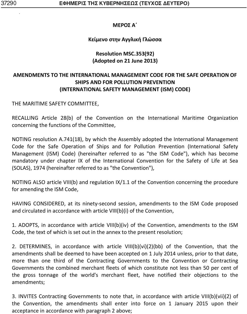 MARITIME SAFETY COMMITTEE, RECALLING Article 28(b) of the Convention on the International Maritime Organization concerning the functions of the Committee, NOTING resolution A.