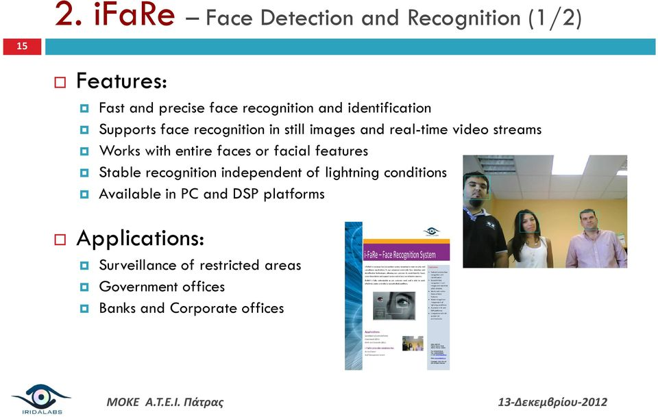 entire faces or facial features Stable recognition independent of lightning conditions Available in