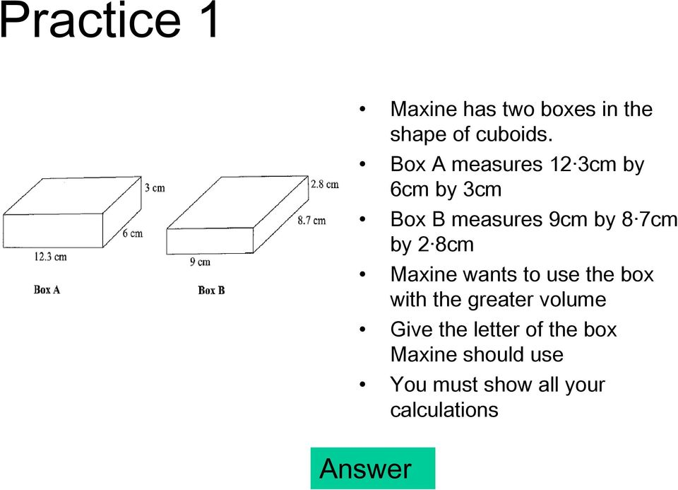 2 8cm Maxine wants to use the box with the greater volume Give the