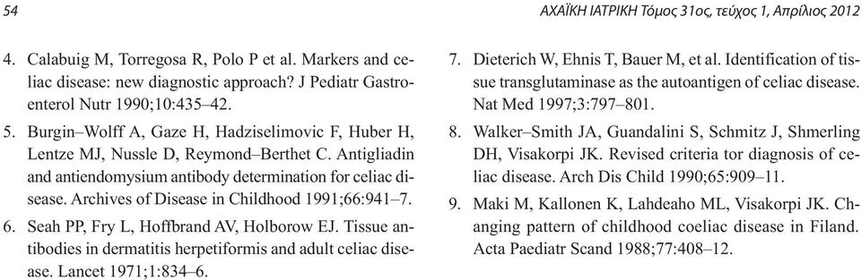 Archives of Disease in Childhood 1991;66:941 7. 6. Seah PP, Fry L, Hoffbrand AV, Holborow EJ. Tissue antibodies in dermatitis herpetiformis and adult celiac disease. Lancet 1971;1:834 6. 7. Dieterich W, Ehnis T, Bauer M, et al.