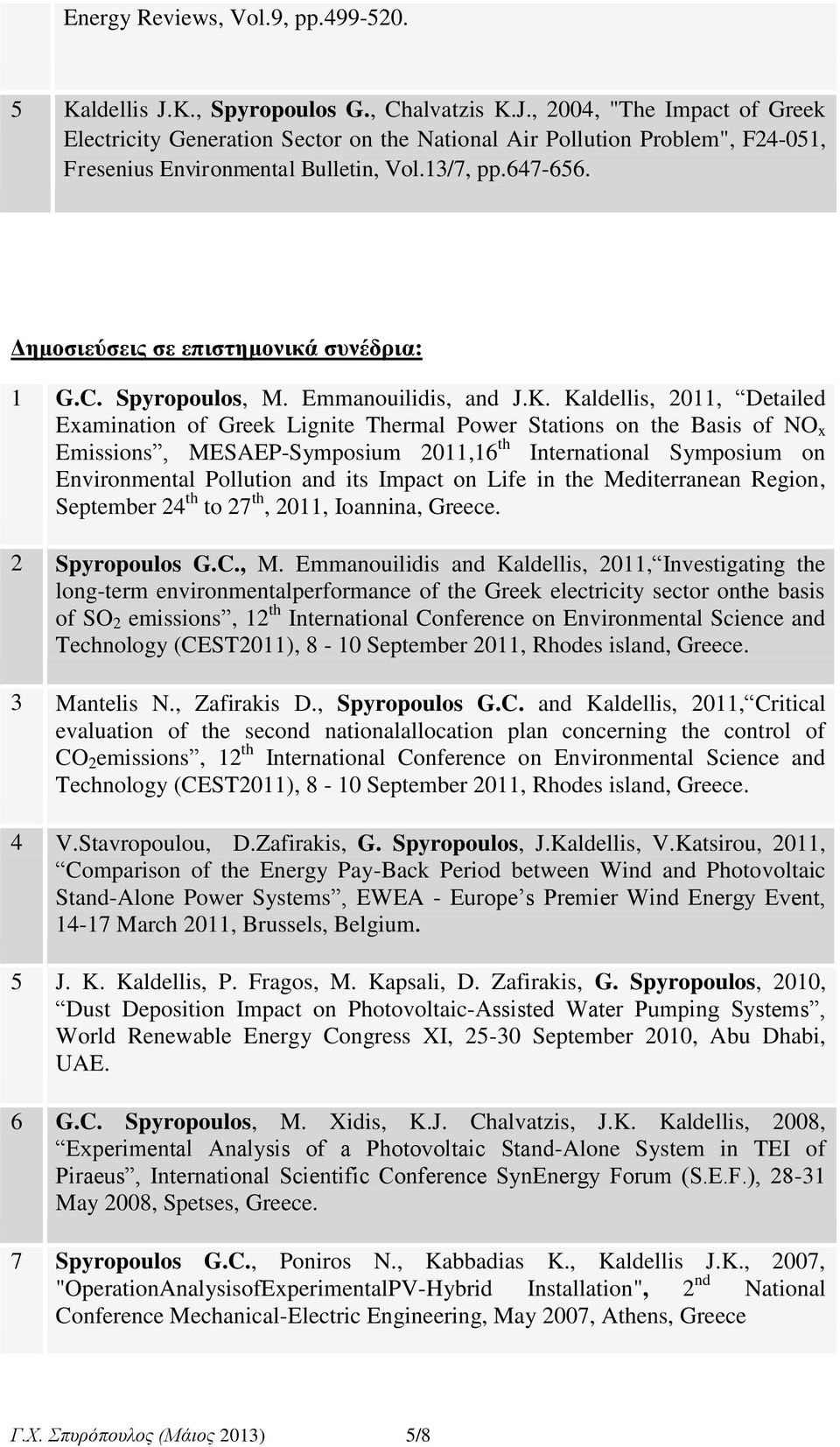 Kaldellis, 2011, Detailed Examination of Greek Lignite Thermal Power Stations on the Basis of NO x Emissions, MESAEPSymposium 2011,16 th International Symposium on Environmental Pollution and its