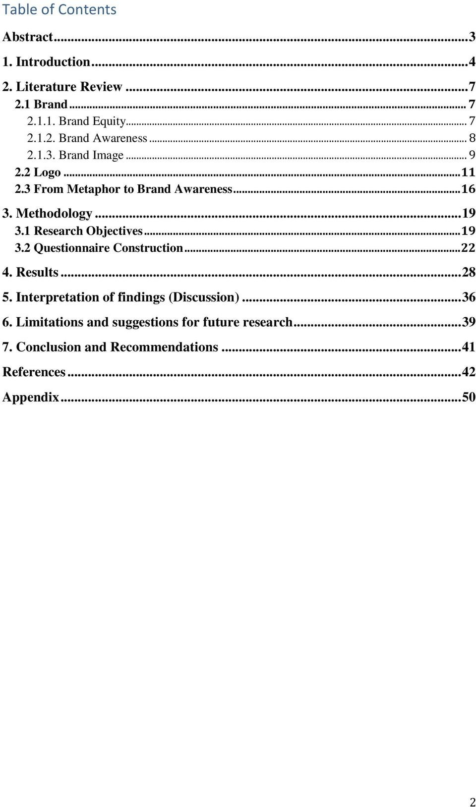 1 Research Objectives... 19 3.2 Questionnaire Construction... 22 4. Results... 28 5. Interpretation of findings (Discussion).