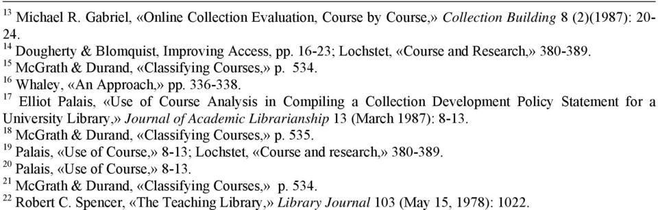 17 Elliot Palais, «Use of Course Analysis in Compiling a Collection Development Policy Statement for a University Library,» Journal of Academic Librarianship 13 (March 1987): 8-13.