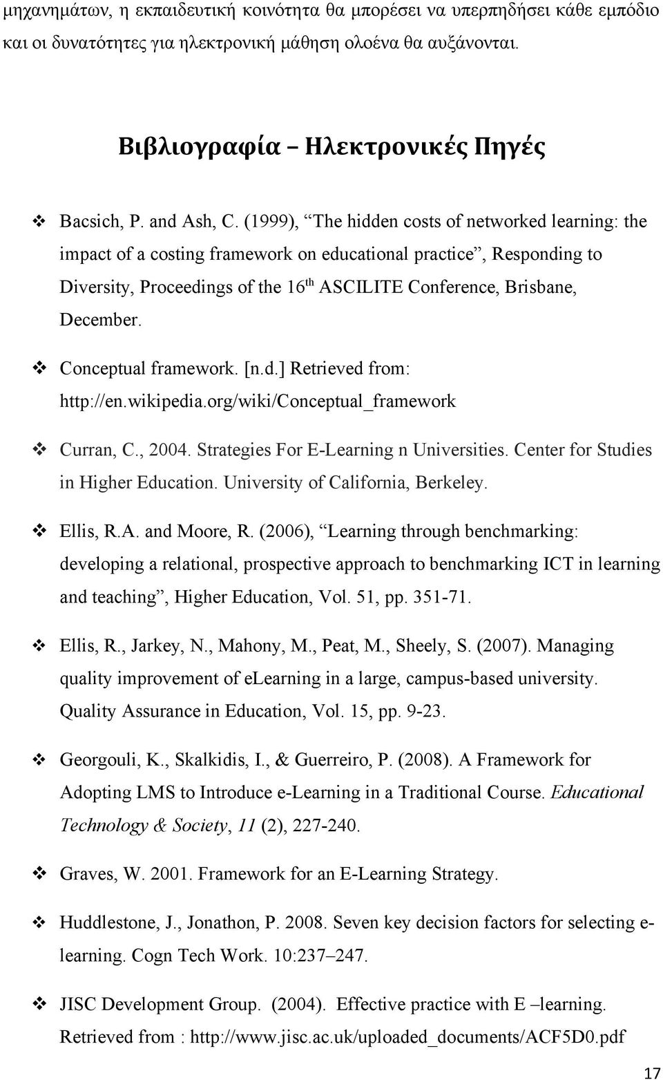 Conceptual framework. [n.d.] Retrieved from: http://en.wikipedia.org/wiki/conceptual_framework Curran, C., 2004. Strategies For E-Learning n Universities. Center for Studies in Higher Education.