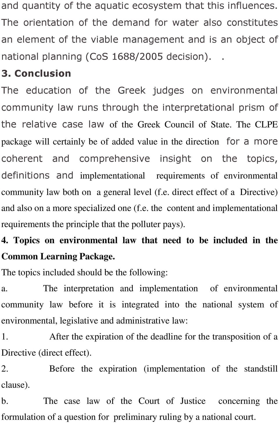 Conclusion The education of the Greek judges on environmental community law runs through the interpretational prism of the relative case law of the Greek Council of State.