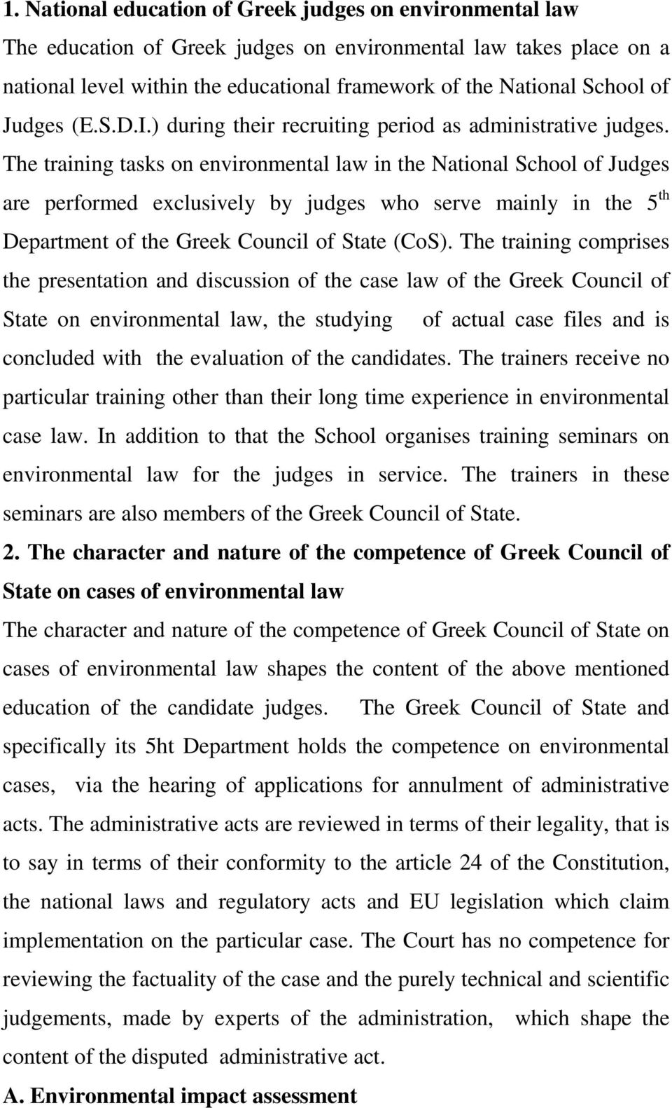 The training tasks on environmental law in the National School of Judges are performed exclusively by judges who serve mainly in the 5 th Department of the Greek Council of State (CoS).