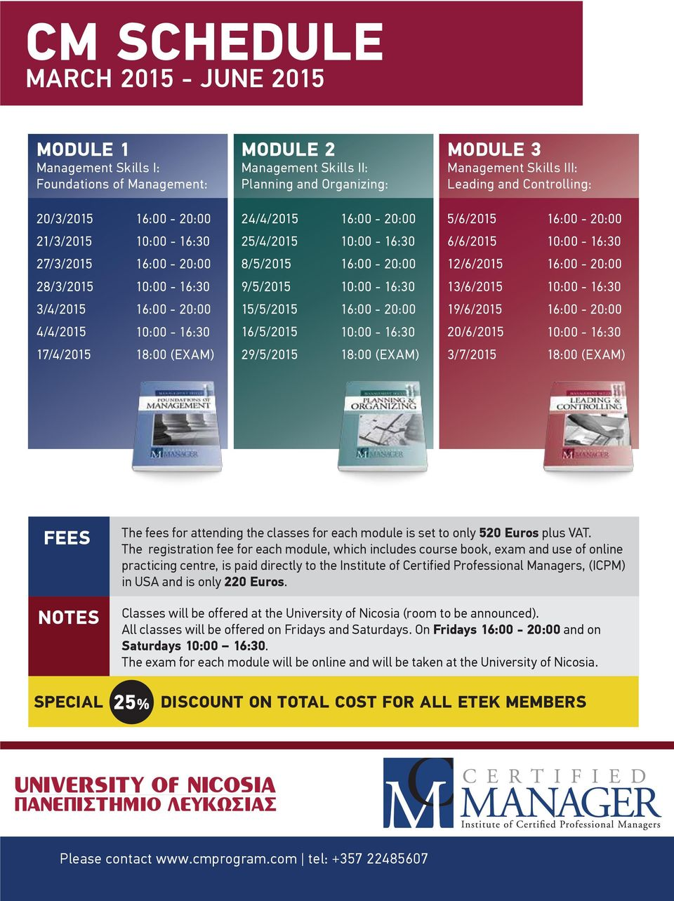 29/5/2015 3/7/2015 FEES NOTES SPECIAL The fees for attending the classes for each module is set to only 520 Euros plus VAT.