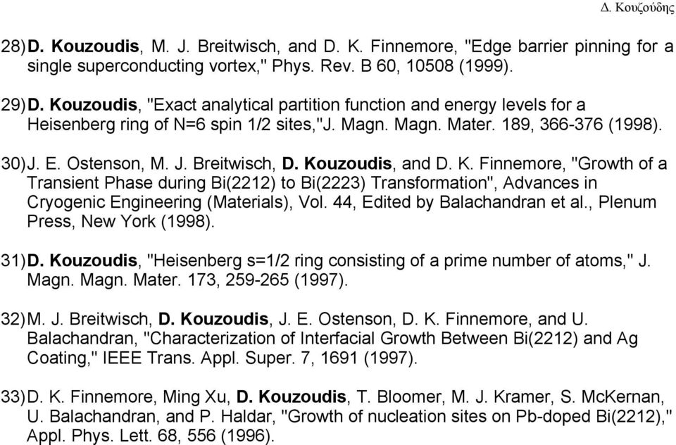"Kouzoudis, and D. K. Finnemore, ""Growth of a Transient Phase during Bi(2212) to Bi(2223) Transformation"", Advances in Cryogenic Engineering (Materials), Vol. 44, Edited by Balachandran et al."