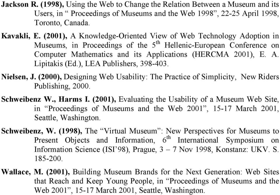 ), LEA Publishers, 398-403. Nielsen, J. (2000), Designing Web Usability: The Practice of Simplicity, New Riders Publishing, 2000. Schweibenz W., Harms I.