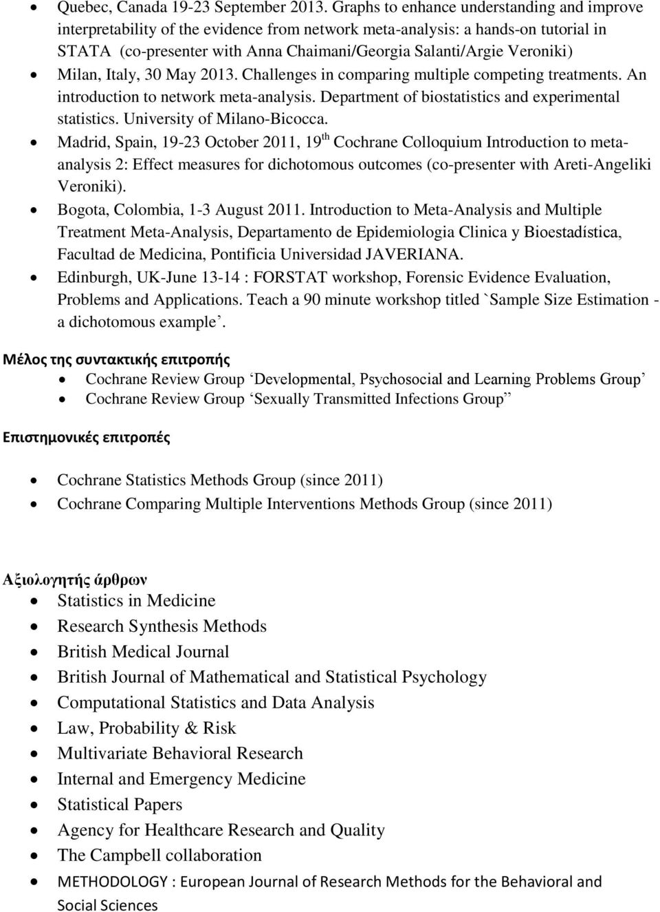 Milan, Italy, 30 May 2013. Challenges in comparing multiple competing treatments. An introduction to network meta-analysis. Department of biostatistics and experimental statistics.