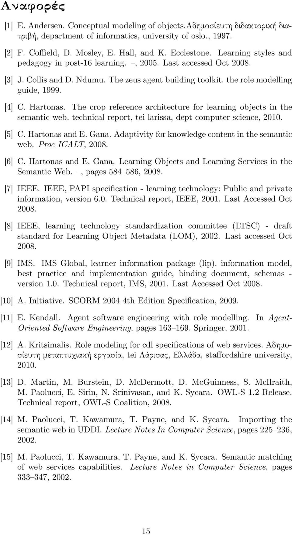 The crop reference architecture for learning objects in the semantic web. technical report, tei larissa, dept computer science, 2010. [5] C. Hartonas and E. Gana.