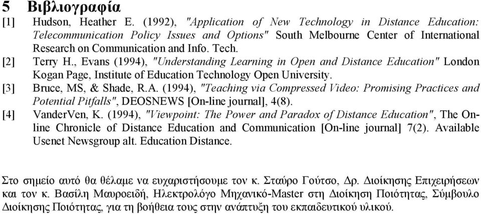 ", Evans (1994), ""Understanding Learning in Open and Distance Education"" London Kogan Page, Institute of Education Technology Open University. [3] Bruce, MS, & Shade, R.A."