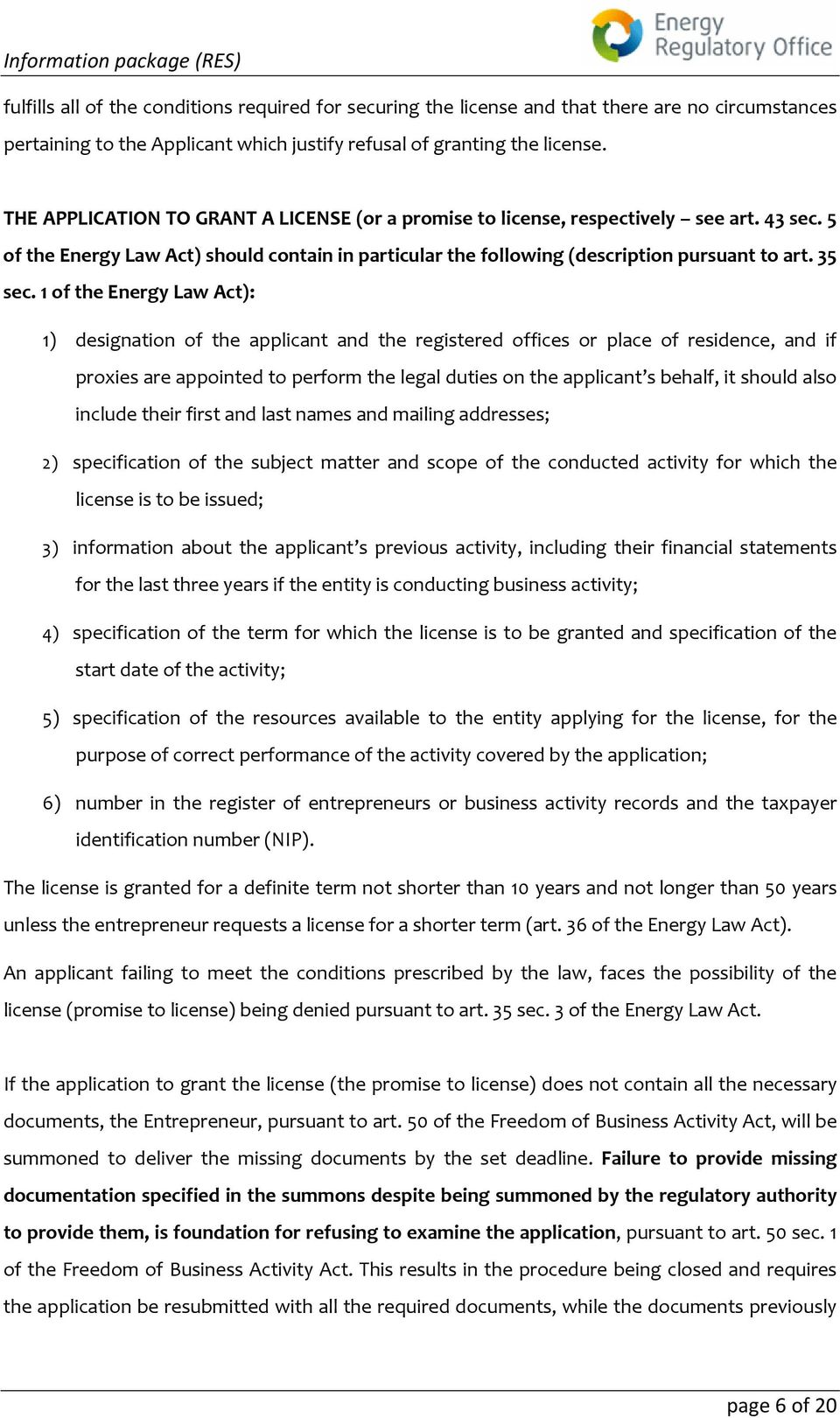1 of the Energy Law Act): 1) designation of the applicant and the registered offices or place of residence, and if proxies are appointed to perform the legal duties on the applicant s behalf, it