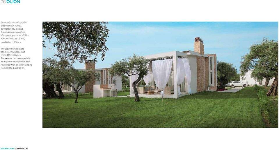 The exterior has been specially arranged so as to provide each residence with a garden ranging