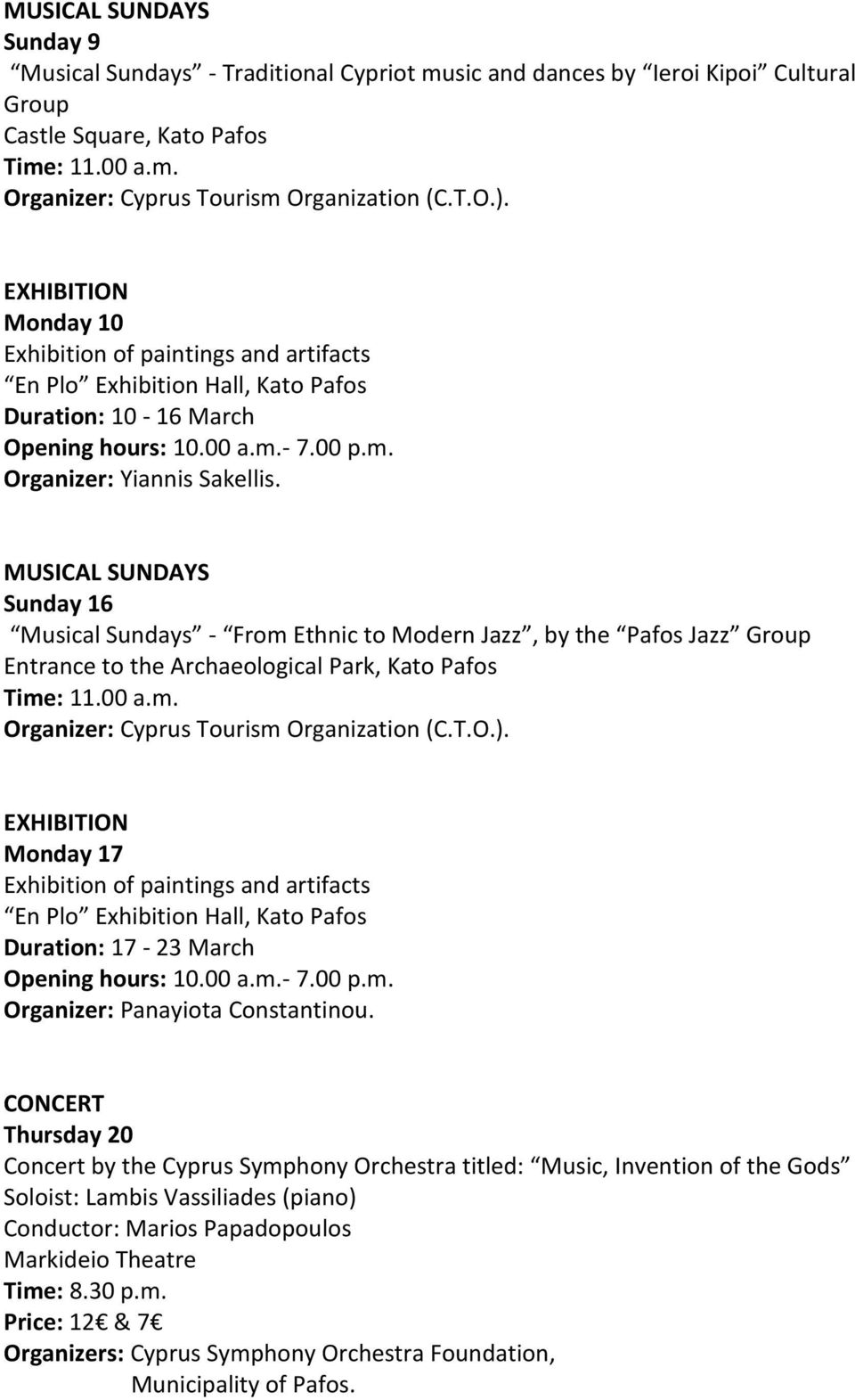 Sunday 16 Musical Sundays - From Ethnic to Modern Jazz, by the Pafos Jazz Group Entrance to the Archaeological Park, Kato Pafos EXHIBITION Monday 17 Exhibition of paintings and artifacts En Plo