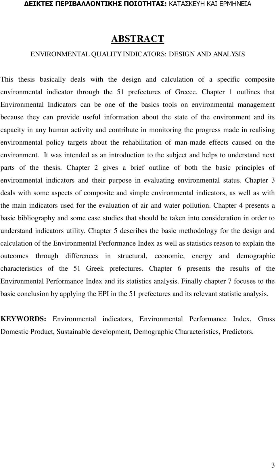 Chapter 1 outlines that Environmental Indicators can be one of the basics tools on environmental management because they can provide useful information about the state of the environment and its