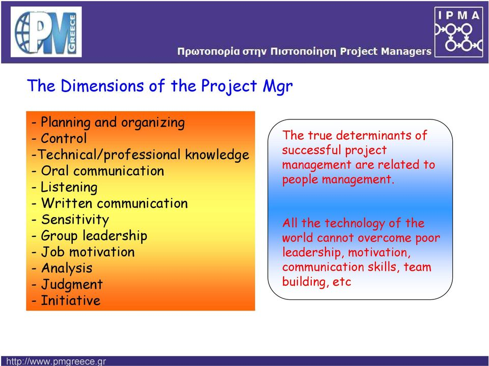 Judgment - Initiative The true determinants of successful project management are related to people management.