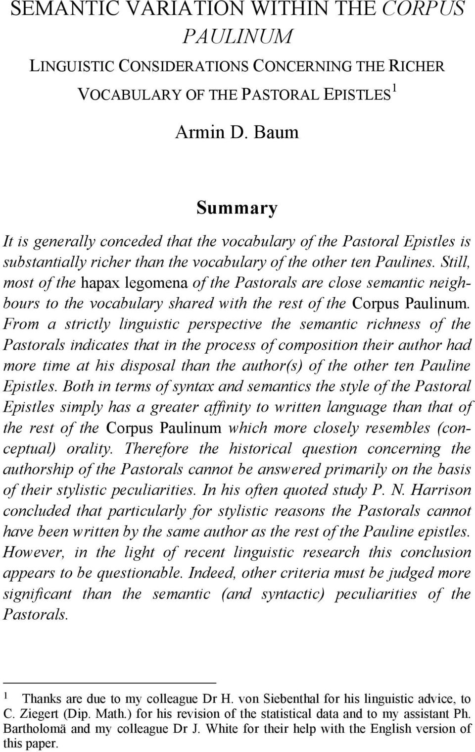 Still, most of the hapax legomena of the Pastorals are close semantic neighbours to the vocabulary shared with the rest of the Corpus Paulinum.