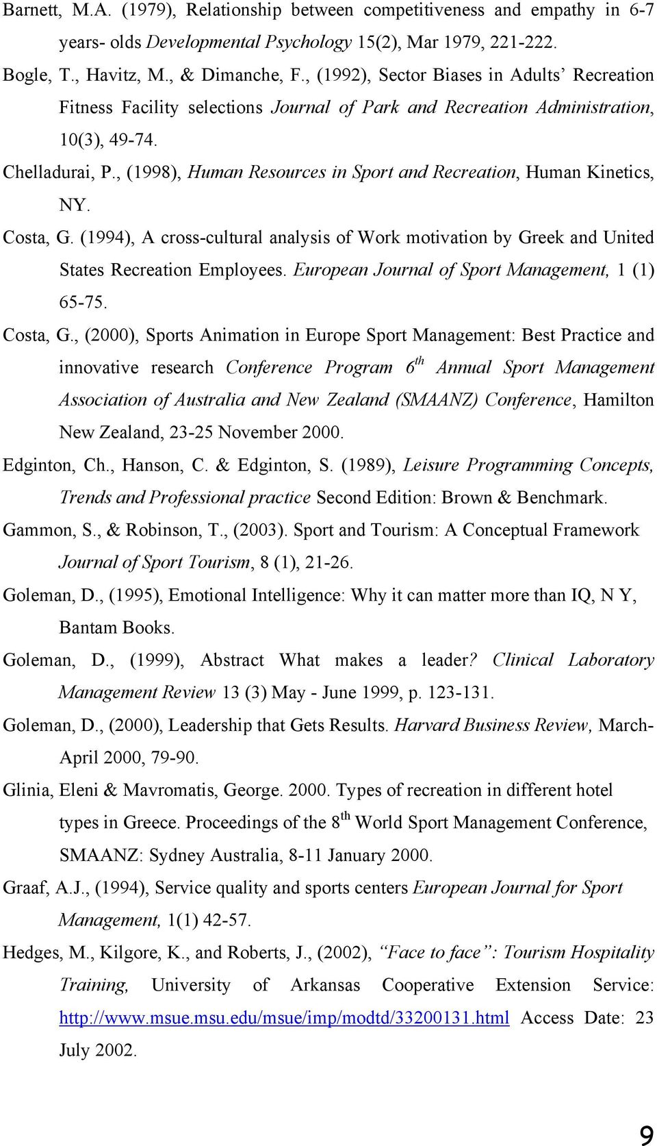 , (1998), Human Resources in Sport and Recreation, Human Kinetics, NY. Costa, G. (1994), A cross-cultural analysis of Work motivation by Greek and United States Recreation Employees.
