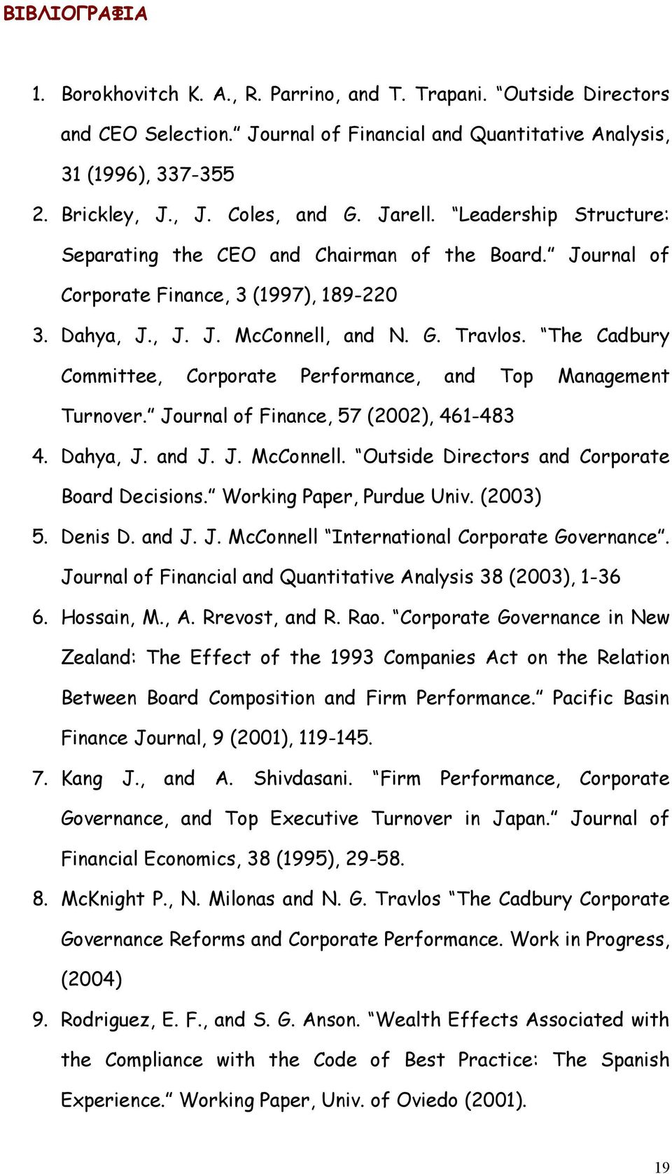 The Cadbury Committee, Corporate Performance, and Top Management Turnover. Journal of Finance, 57 (2002), 461-483 4. Dahya, J. and J. J. McConnell. Outside Directors and Corporate Board Decisions.