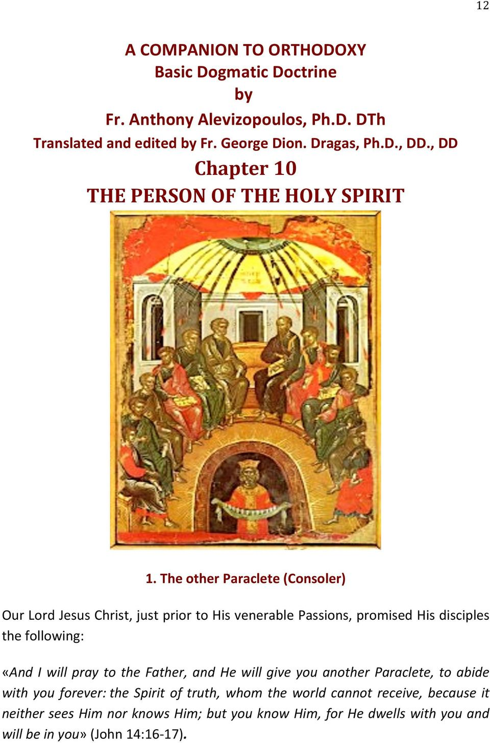 The other Paraclete (Consoler) Our Lord Jesus Christ, just prior to His venerable Passions, promised His disciples the following: «And I will pray to