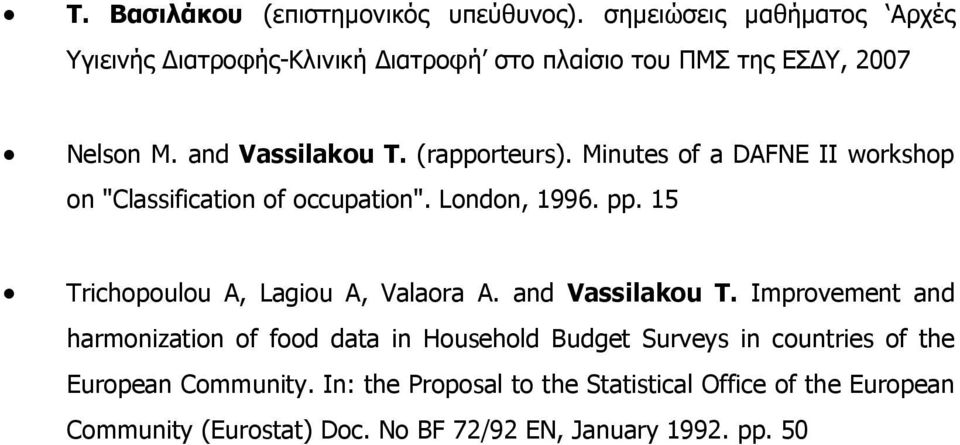 "Minutes of a DAFNE II workshop on ""Classification of occupation"". London, 1996. pp. 15 Trichopoulou A, Lagiou A, Valaora A."